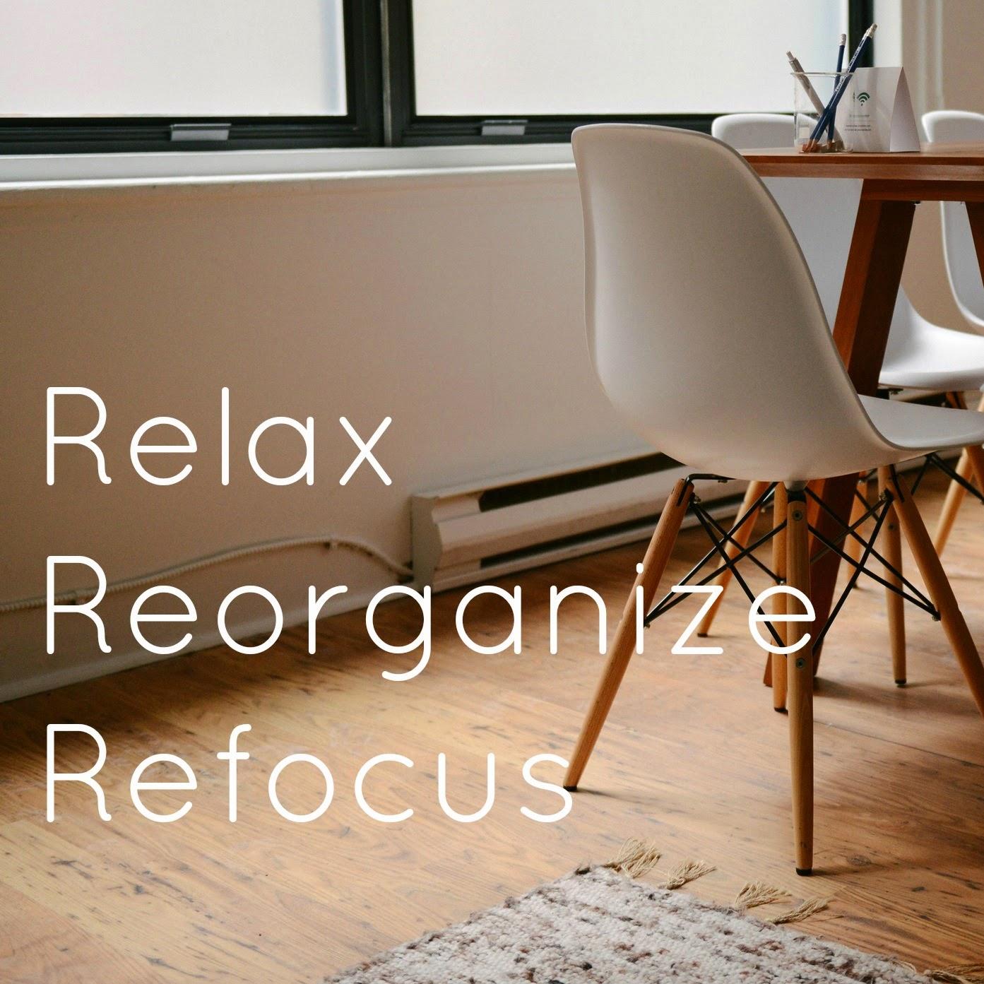 Relax   Reorganize   Refocus
