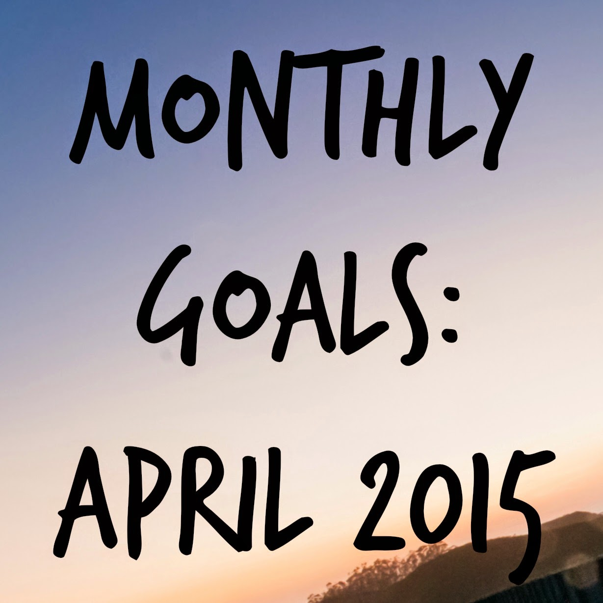 Monthly Goals : April 2015