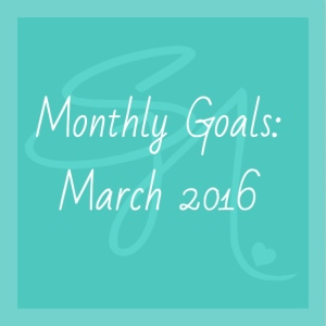 Monthly Goals : March 2016