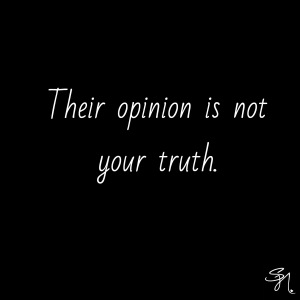 Their Opinion is Not Your Truth