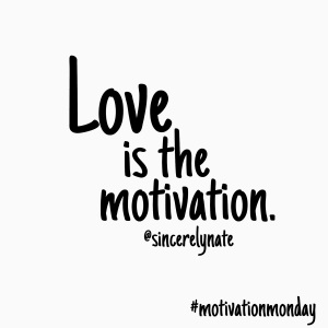 Motivation Monday: Love is the Motivation