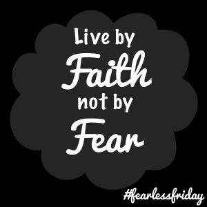 Fearless Friday: Choose Faith Over Fear