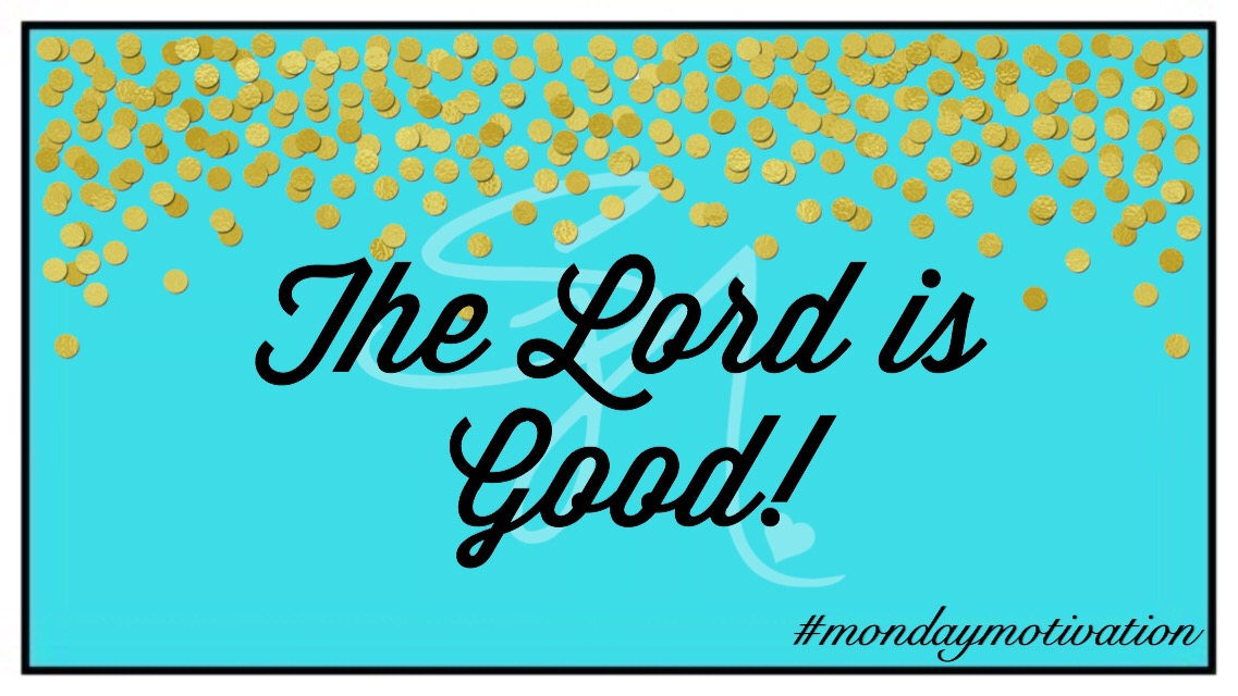 Monday Motivation: The Lord is Good